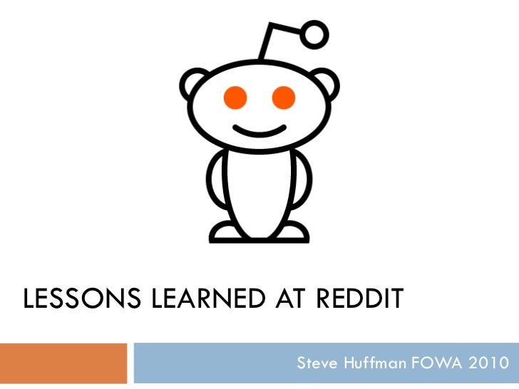 LESSONS LEARNED AT REDDIT Steve Huffman FOWA 2010
