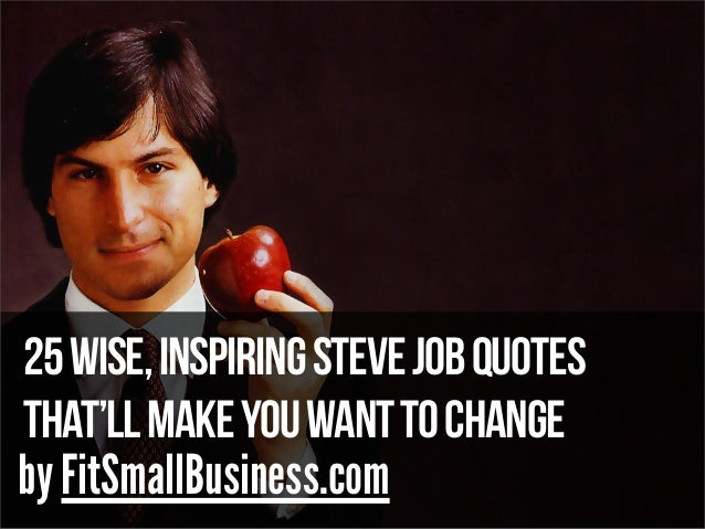 25Wise,InspiringSteveJobQuotes That'llMakeYouWantToChange by FitSmallBusiness.com