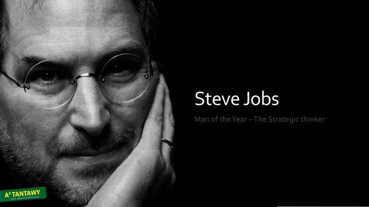 Steve JobsMan of the Year                  Steve Jobs                  Man of the Year – The Strategic thinker