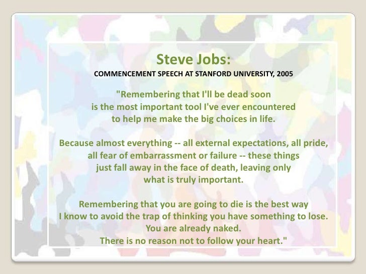 "Steve Jobs:COMMENCEMENT SPEECH AT STANFORD UNIVERSITY, 2005 ""Remembering that I'll be dead soon is the most important tool..."