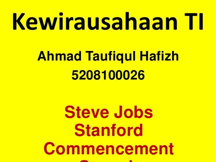 Kewirausahaan TI<br />Ahmad TaufiqulHafizh<br />5208100026<br />Steve Jobs Stanford Commencement Speech<br />