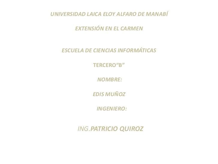 UNIVERSIDAD LAICA ELOY ALFARO DE MANABÍ        EXTENSIÓN EN EL CARMEN   ESCUELA DE CIENCIAS INFORMÁTICAS              TERC...