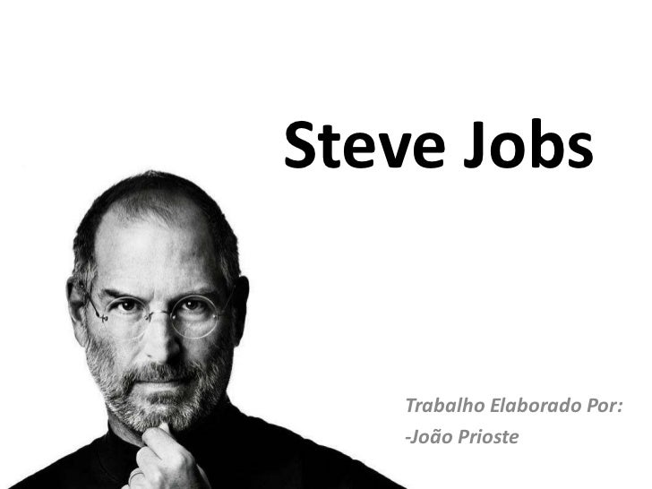 Steve Jobs   Trabalho Elaborado Por:   -João Prioste