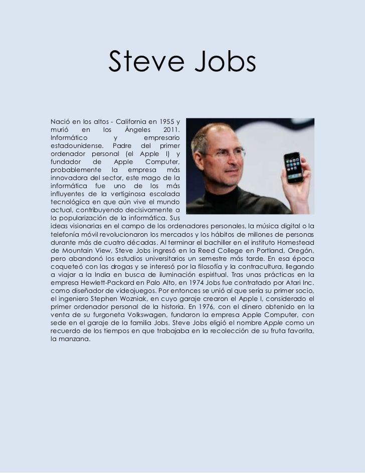 Steve JobsNació en los altos - California en 1955 ymurió      en     los    Ángeles    2011.Informático            y      ...