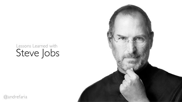 Lessons Learned with     Steve Jobs@andrefaria