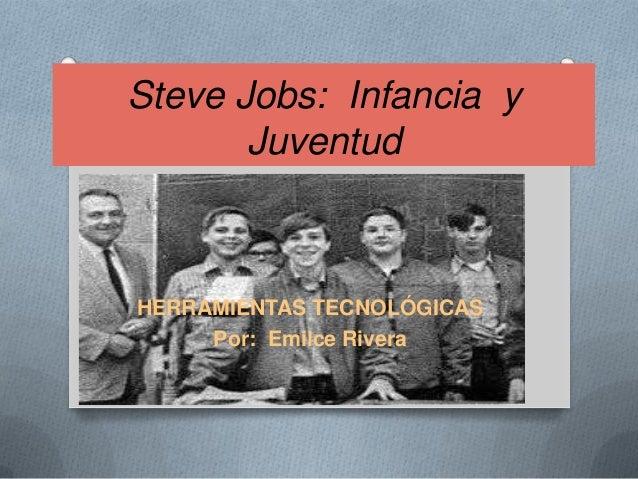 Steve Jobs: Infancia y       JuventudHERRAMIENTAS TECNOLÓGICAS     Por: Emilce Rivera
