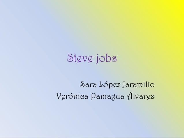 Steve jobs Sara López Jaramillo Verónica Paniagua Álvarez