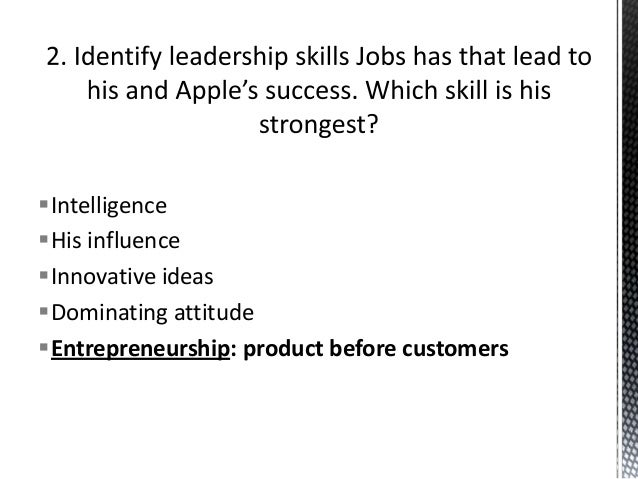 leader case study steve jobs An example of an exceptional leader would be steve jobs,  innovation and entrepreneurship case study—cemex what does it take to grow a business at double.