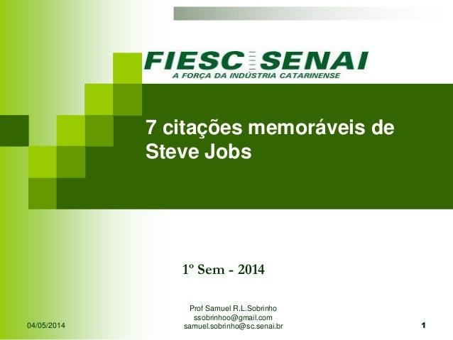 04/05/2014 Prof Samuel R.L.Sobrinho ssobrinhoo@gmail.com samuel.sobrinho@sc.senai.br 1 1º Sem - 2014 7 citações memoráveis...