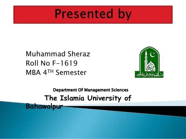 Muhammad Sheraz Roll No F-1619 MBA 4TH Semester Department Of Management Sciences The Islamia University of Bahawalpur