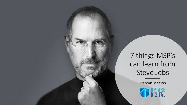 7 things MSP's can learn from Steve Jobs Brenton Johnson