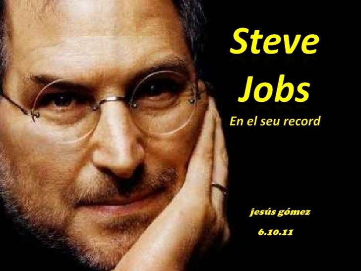 Steve Jobs<br />En el seu record<br />jesúsgómez<br />6.10.11<br />