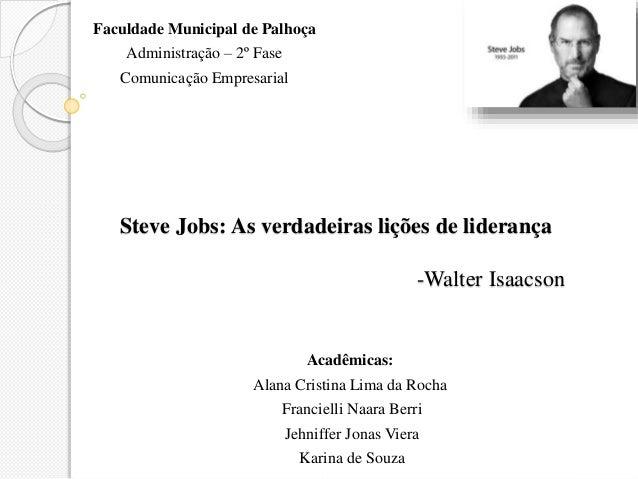 Steve Jobs: As verdadeiras lições de liderança -Walter Isaacson Faculdade Municipal de Palhoça Administração – 2º Fase Com...