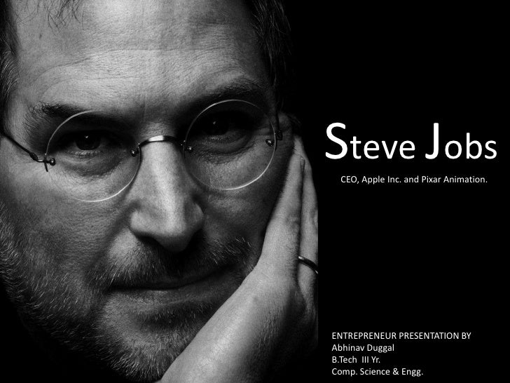 Steve Jobs<br />CEO, Apple Inc. and Pixar Animation.<br />ENTREPRENEUR PRESENTATION BY                         Abhinav Dug...