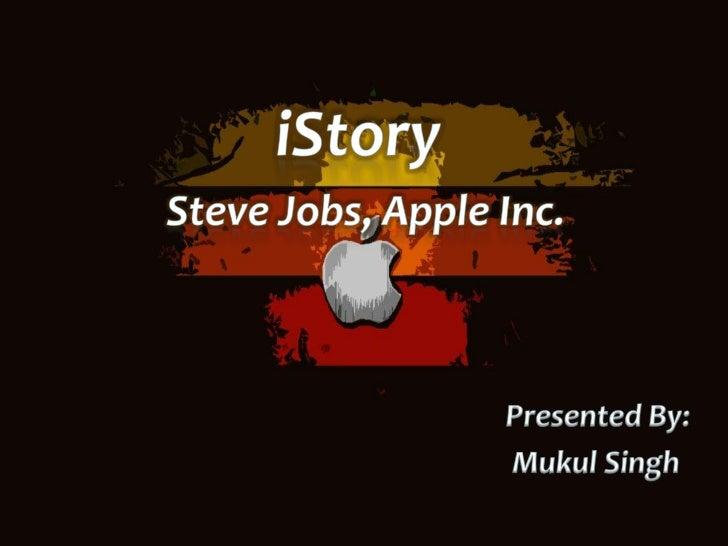 iStory <br />                 Steve Jobs, Apple Inc.<br />Presented By:<br />Mukul Singh<br />