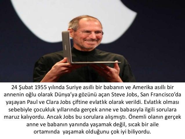 24 Şubat 1955 yılında Suriye asıllı bir babanın ve Amerika asıllı birannenin oğlu olarak Dünya'ya gözünü açan Steve Jobs, ...