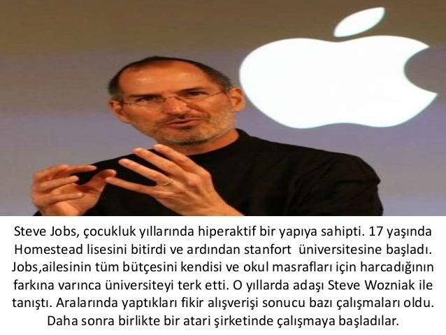 Steve Jobs, çocukluk yıllarında hiperaktif bir yapıya sahipti. 17 yaşındaHomestead lisesini bitirdi ve ardından stanfort ü...