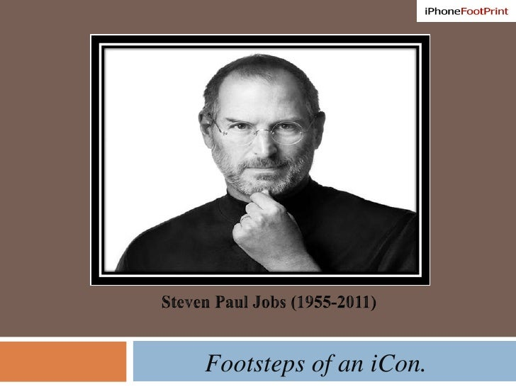 Steven Paul Jobs (1955-2011) Footsteps of an iCon.