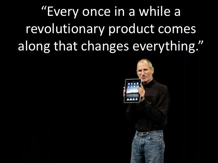 """Every once in a while a revolutionary product comes along that changes everything.""<br />"