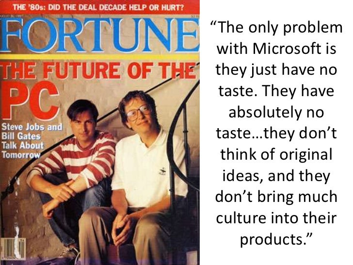"""""""The only problem with Microsoft is they just have no taste. They have absolutely no taste…they don't think of original id..."""