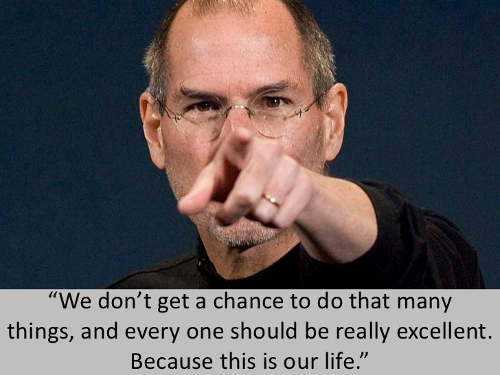 """""""We don't get a chance to do that many things, and every one should be really excellent. Because this is our life.""""<br />"""
