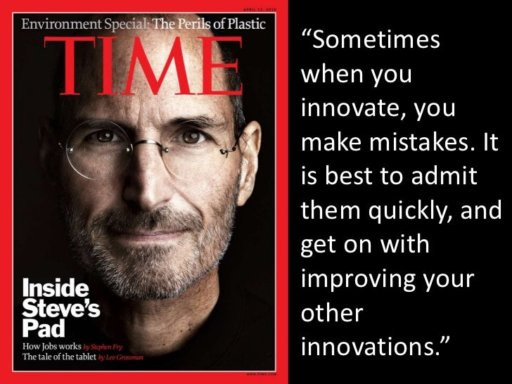 """""""Sometimes when you innovate, you make mistakes. It is best to admit them quickly, and get on with improving your other in..."""