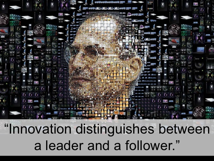 """Innovation distinguishes between a leader and a follower.""<br />"