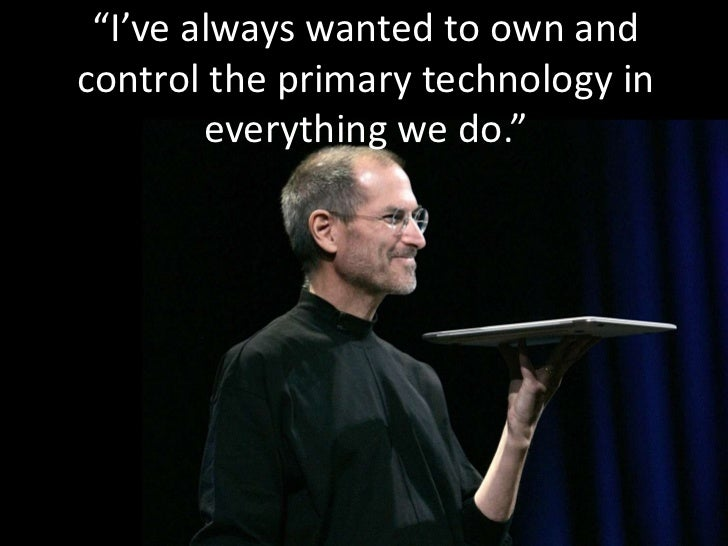 """I've always wanted to own and control the primary technology in everything we do.""<br />"