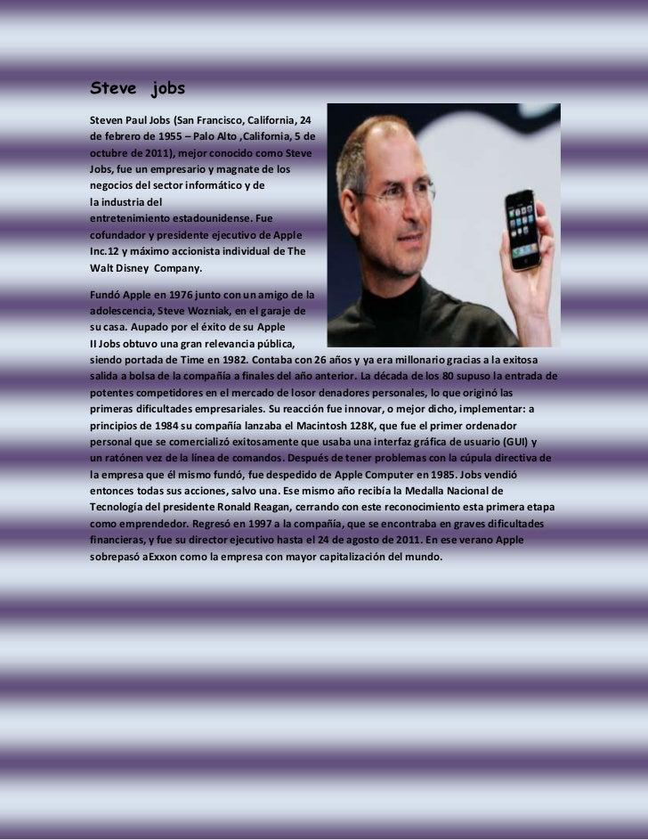 Steve jobsSteven Paul Jobs (San Francisco, California, 24de febrero de 1955 – Palo Alto ,California, 5 deoctubre de 2011),...