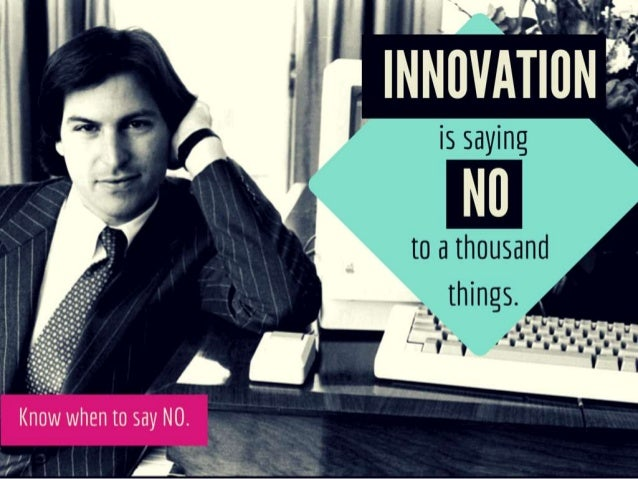Innovation is saying NO to a thousand things.