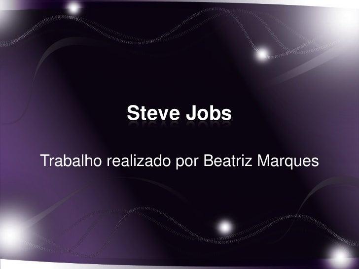 Steve JobsTrabalho realizado por Beatriz Marques