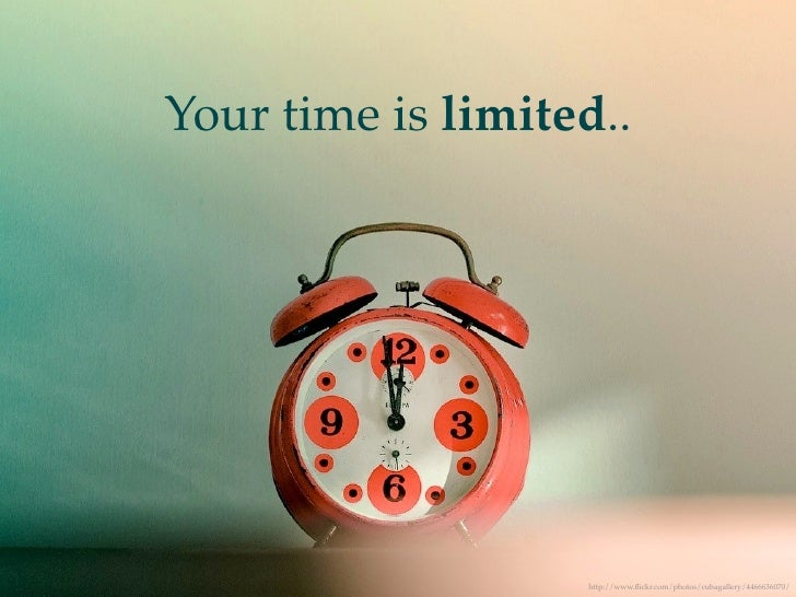 Your time is limited..                        http://www.flickr.com/photos/cubagallery/4466636070/