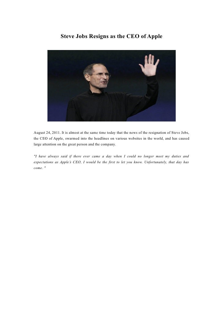 Steve Jobs Resigns as the CEO of AppleAugust 24, 2011. It is almost at the same time today that the news of the resignatio...