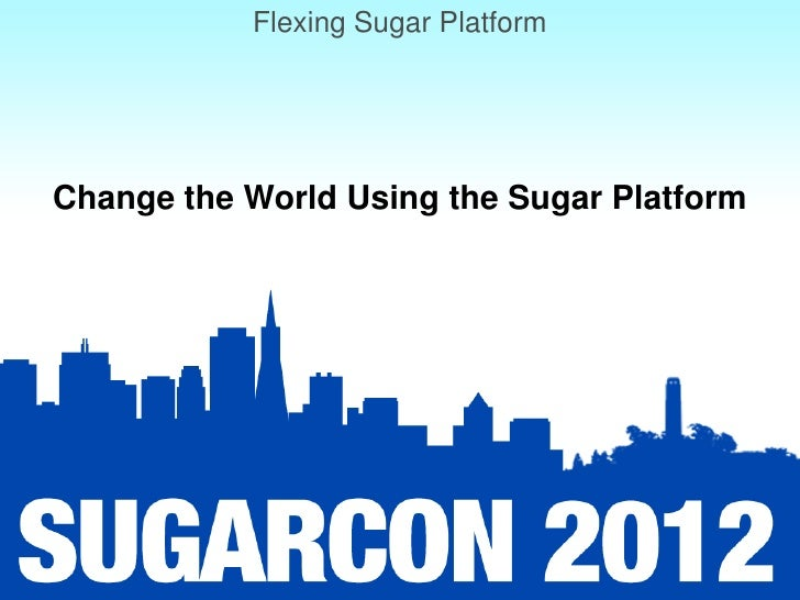 Flexing Sugar PlatformChange the World Using the Sugar Platform
