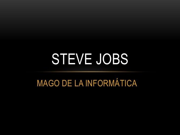 STEVE JOBSMAGO DE LA INFORMÁTICA