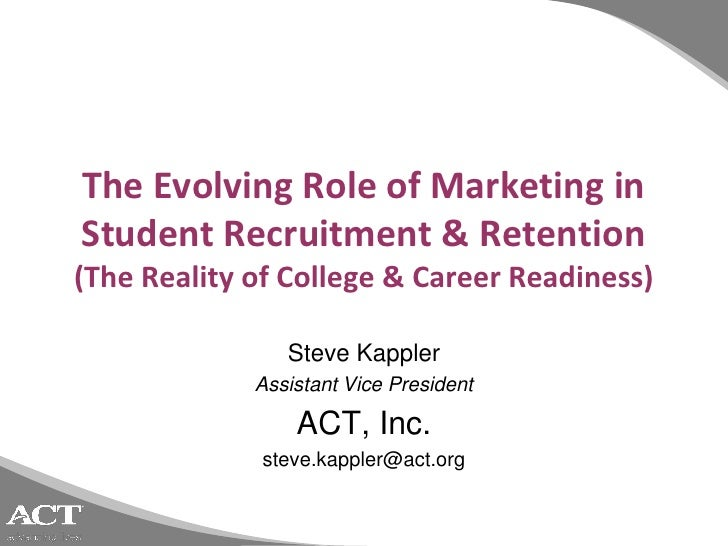The Evolving Role of Marketing inStudent Recruitment & Retention(The Reality of College & Career Readiness)               ...