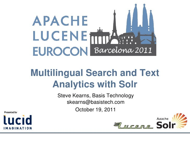 Multilingual Search and Text     Analytics with Solr     Steve Kearns, Basis Technology         skearns@basistech.com     ...