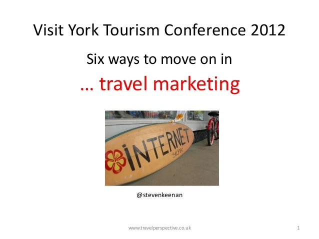 Visit York Tourism Conference 2012       Six ways to move on in      … travel marketing                @stevenkeenan      ...