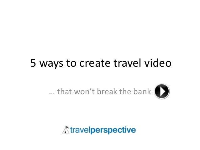 5 ways to create travel video   … that won't break the bank