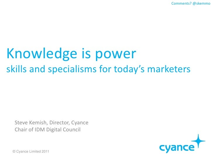Comments? @skemmoKnowledge is powerskills and specialisms for today's marketers  Steve Kemish, Director, Cyance  Chair of ...