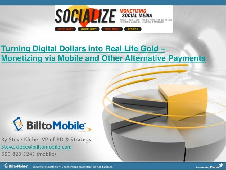Turning Digital Dollars into Real Life GoldMonetizing via Mobile and Other Alternative PaymentsBy Steve Klebe, VP of BD & ...