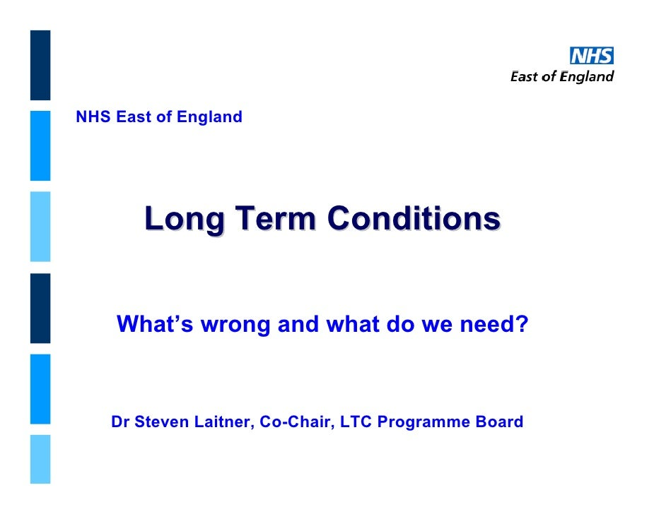NHS East of England            Long Term Conditions       What's wrong and what do we need?        Dr Steven Laitner, Co-C...