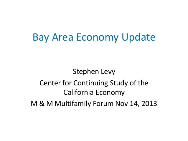 Bay Area Economy Update Stephen Levy Center for Continuing Study of the California Economy M & M Multifamily Forum Nov 14,...