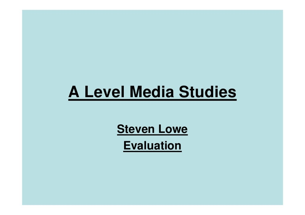 A Level Media Studies        Steven Lowe        Evaluation