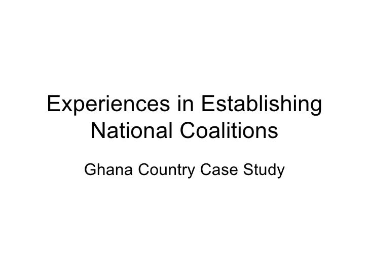 Experiences in Establishing National Coalitions Ghana Country Case Study