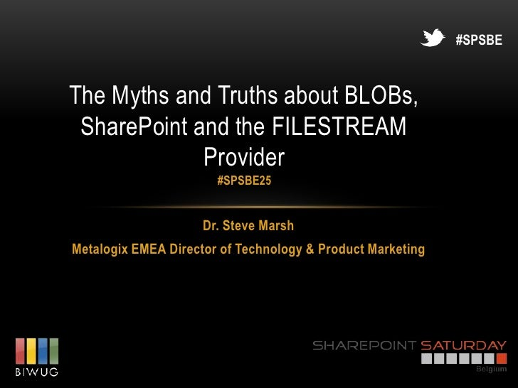 #SPSBEThe Myths and Truths about BLOBs, SharePoint and the FILESTREAM             Provider                       #SPSBE25 ...