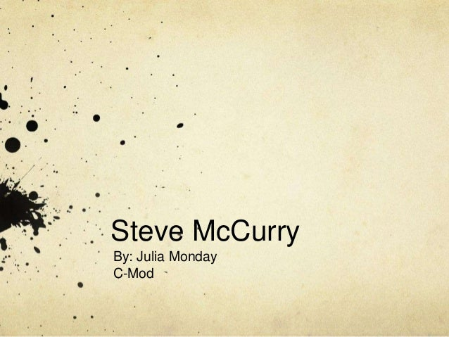Steve McCurryBy: Julia MondayC-Mod