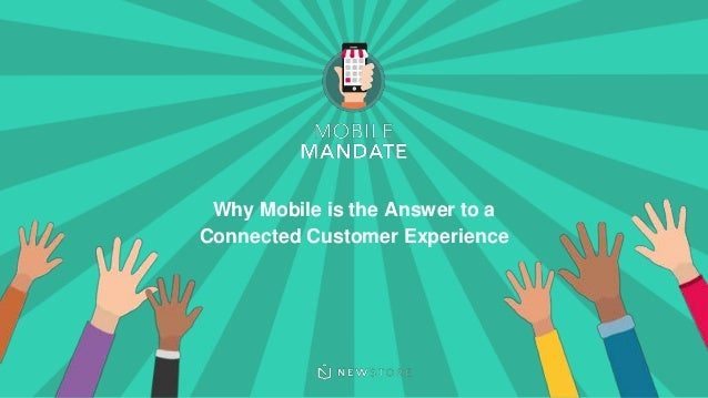 NewStore Inc. #mobilemandate Why Mobile is the Answer to a Connected Customer Experience