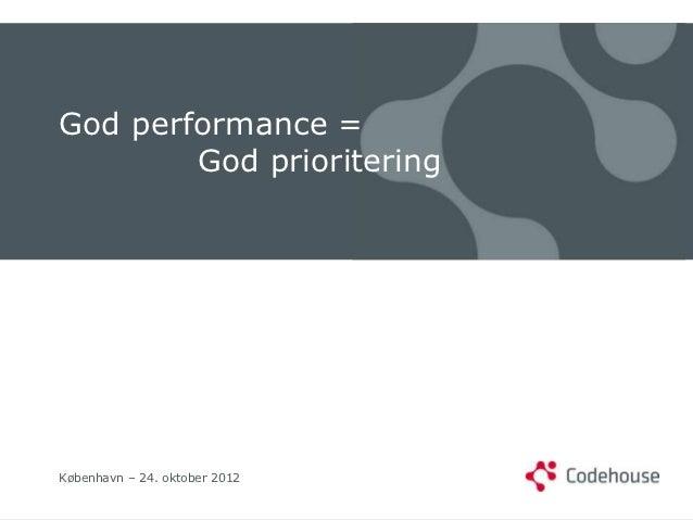God performance =        God prioriteringKøbenhavn – 24. oktober 2012