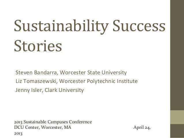 Sustainability	  Success	  Stories	  Steven	  Bandarra,	  Worcester	  State	  University	  	  Liz	  Tomaszewski,	  Worcest...
